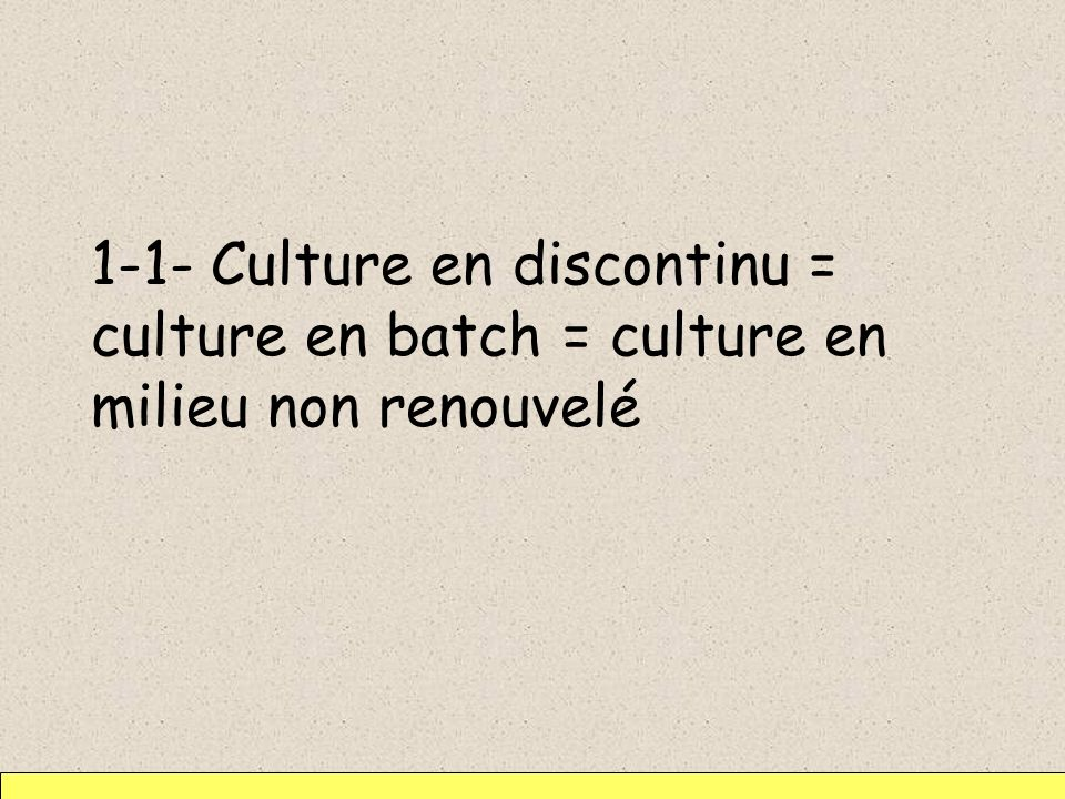 1-1- Culture en discontinu = culture en batch = culture en milieu non renouvelé