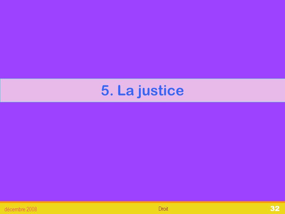 5. La justice décembre 2008 Droit