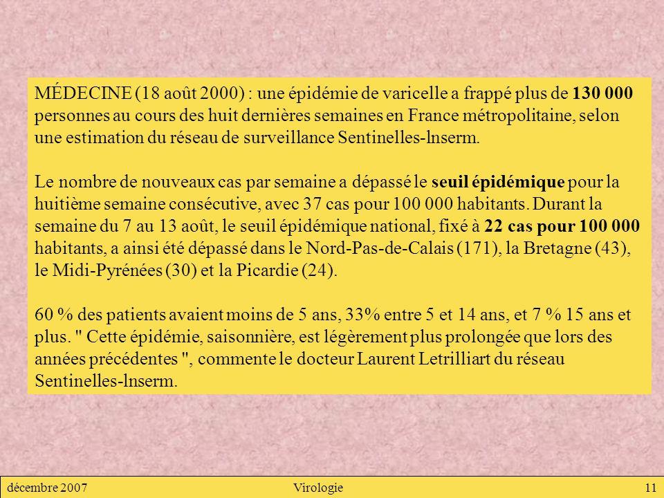 MÉDECINE (18 août 2000) : une épidémie de varicelle a frappé plus de 130 000 personnes au cours des huit dernières semaines en France métropolitaine, selon une estimation du réseau de surveillance Sentinelles-lnserm.