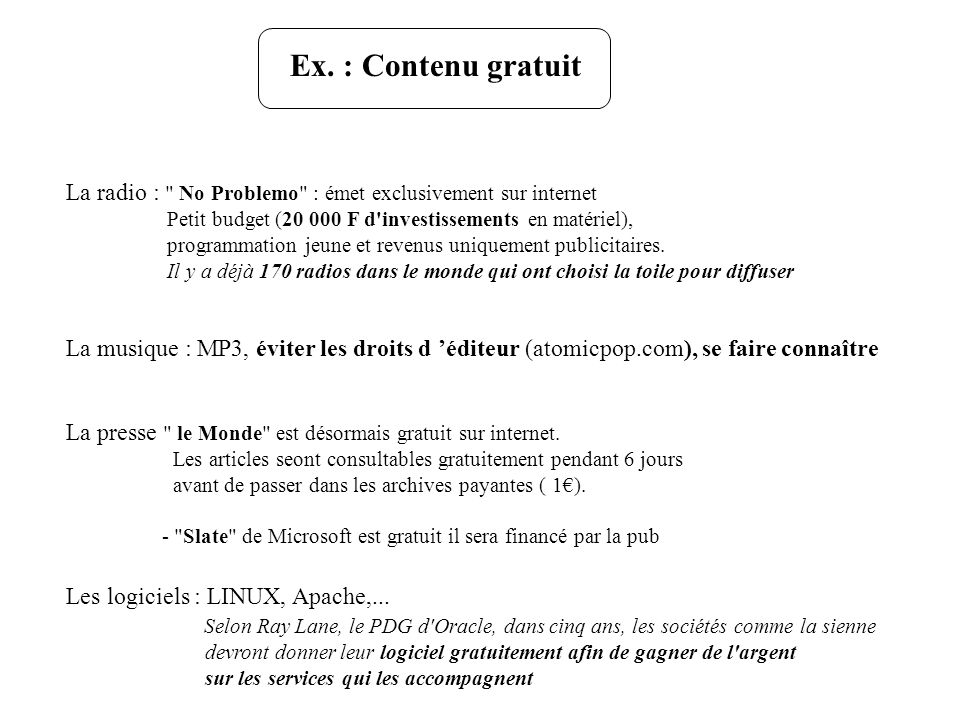 Ex. : Contenu gratuitLa radio : No Problemo : émet exclusivement sur internet. Petit budget (20 000 F d investissements en matériel),