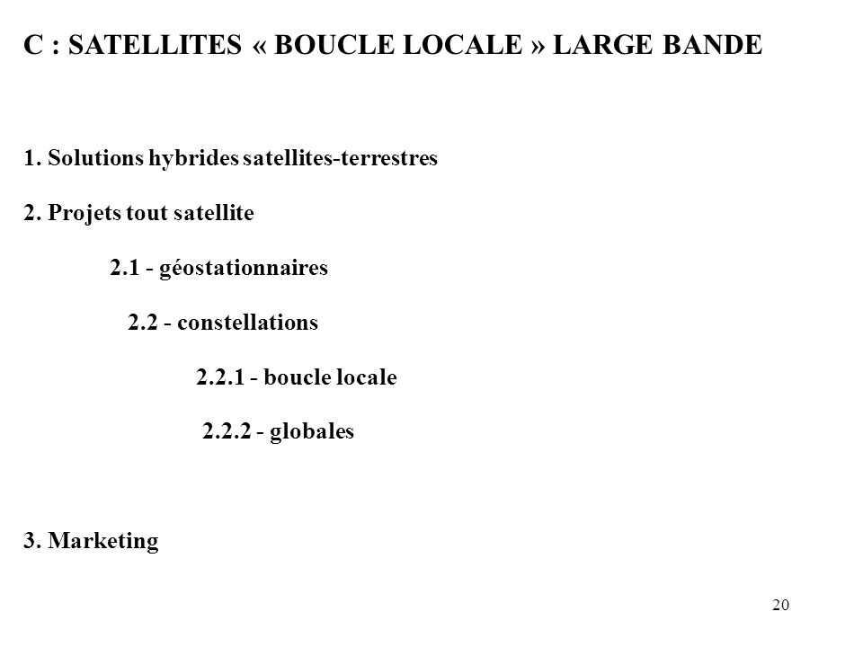C : SATELLITES « BOUCLE LOCALE » LARGE BANDE