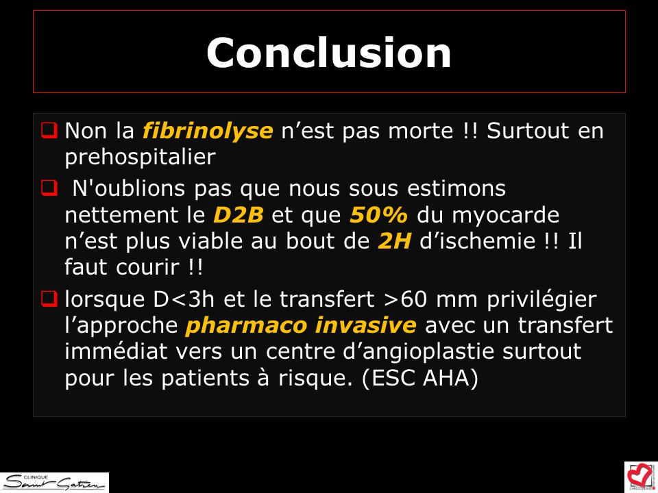 Conclusion Non la fibrinolyse n'est pas morte !! Surtout en prehospitalier.