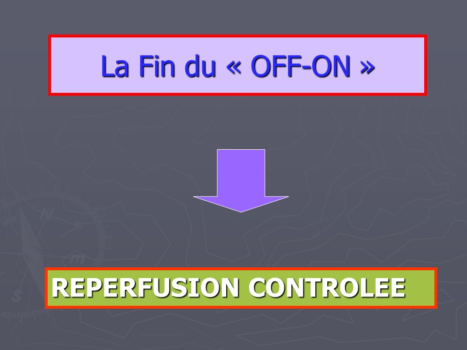 La Fin du « OFF-ON » REPERFUSION CONTROLEE