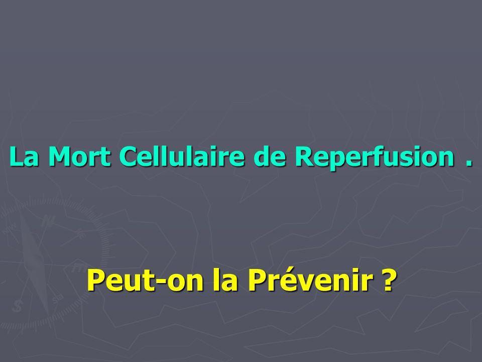 La Mort Cellulaire de Reperfusion .