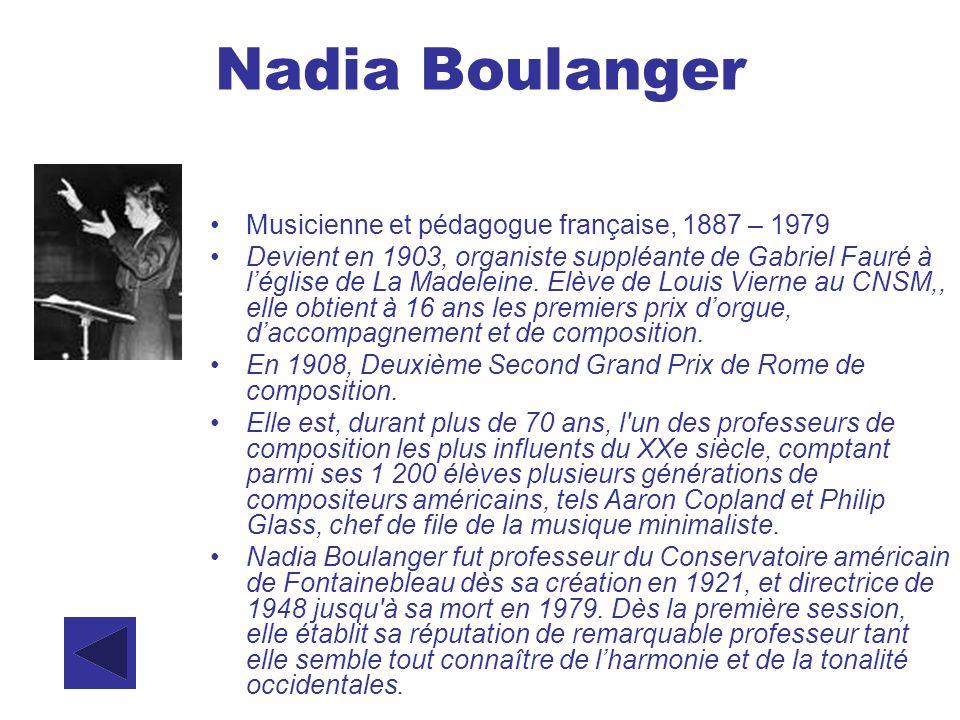 Nadia Boulanger Musicienne et pédagogue française, 1887 – 1979