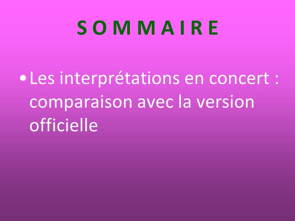 S O M M A I R E Les interprétations en concert : comparaison avec la version officielle