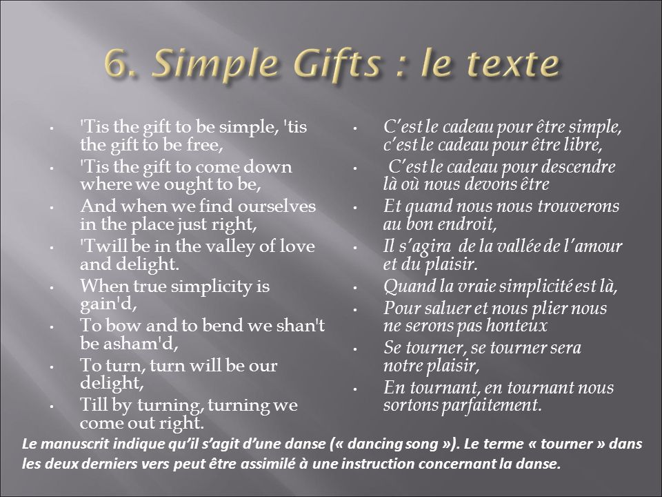 6. Simple Gifts : le texte Tis the gift to be simple, tis the gift to be free, Tis the gift to come down where we ought to be,