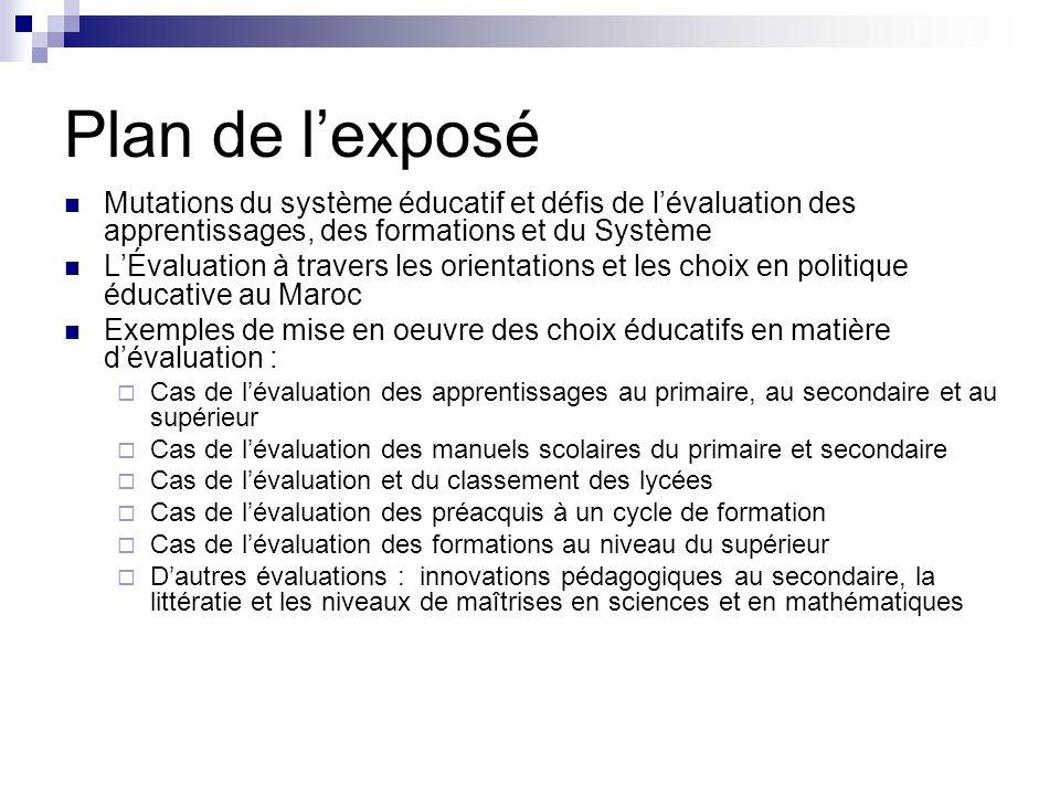 Plan de l'exposé Mutations du système éducatif et défis de l'évaluation des apprentissages, des formations et du Système.