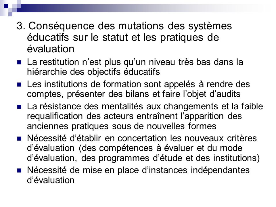 3. Conséquence des mutations des systèmes éducatifs sur le statut et les pratiques de évaluation