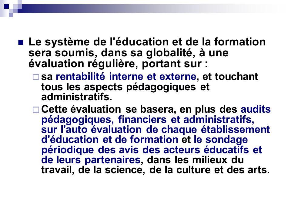 Le système de l éducation et de la formation sera soumis, dans sa globalité, à une évaluation régulière, portant sur :