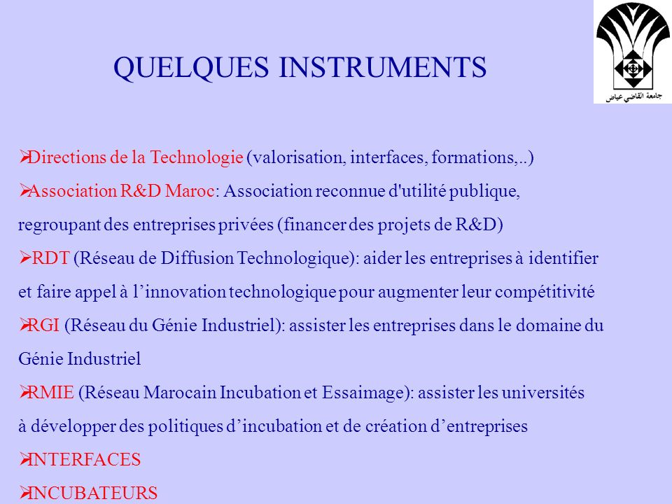 QUELQUES INSTRUMENTS Directions de la Technologie (valorisation, interfaces, formations,..)
