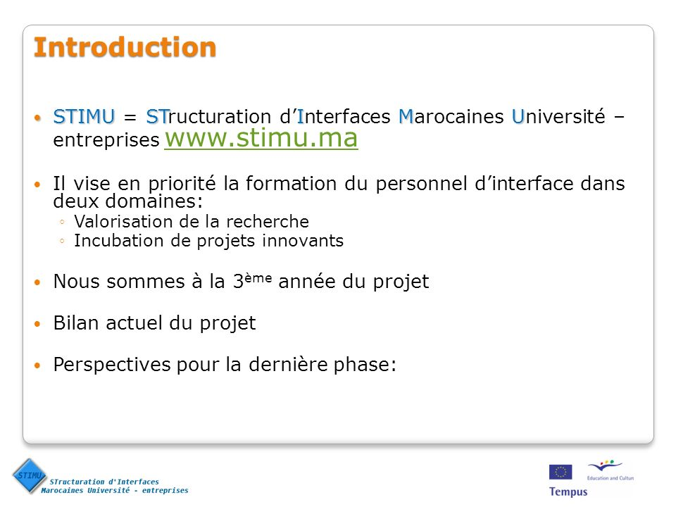 Introduction STIMU = STructuration d'Interfaces Marocaines Université – entreprises www.stimu.ma.