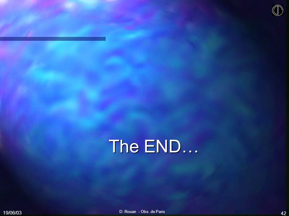 The END… 19/06/03 D. Rouan - Obs. de Paris