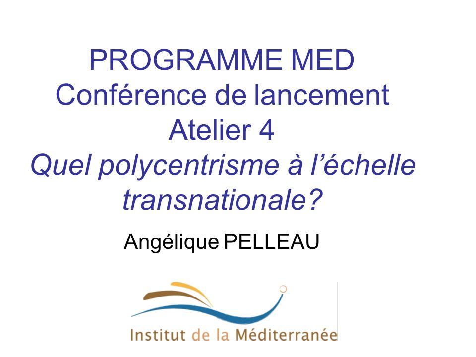 PROGRAMME MED Conférence de lancement Atelier 4 Quel polycentrisme à l'échelle transnationale