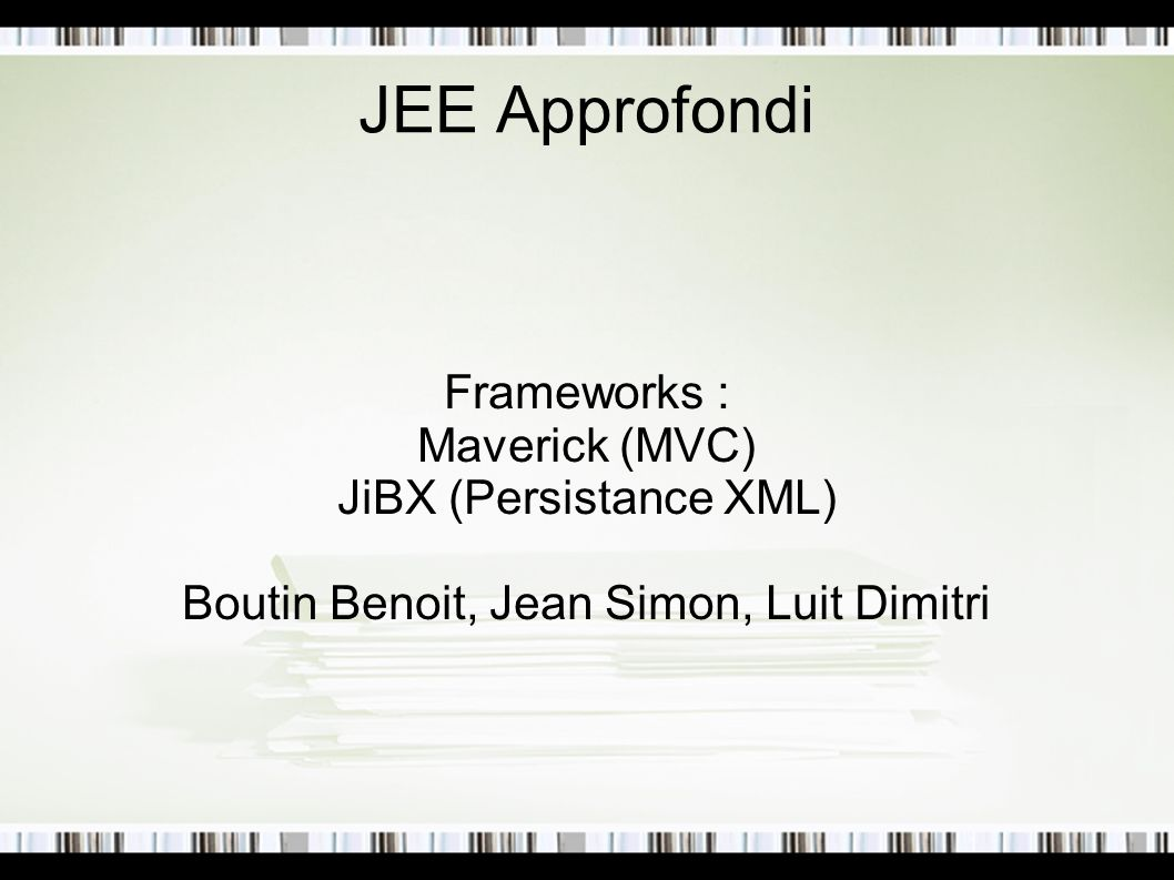JEE Approfondi Frameworks : Maverick (MVC) JiBX (Persistance XML)