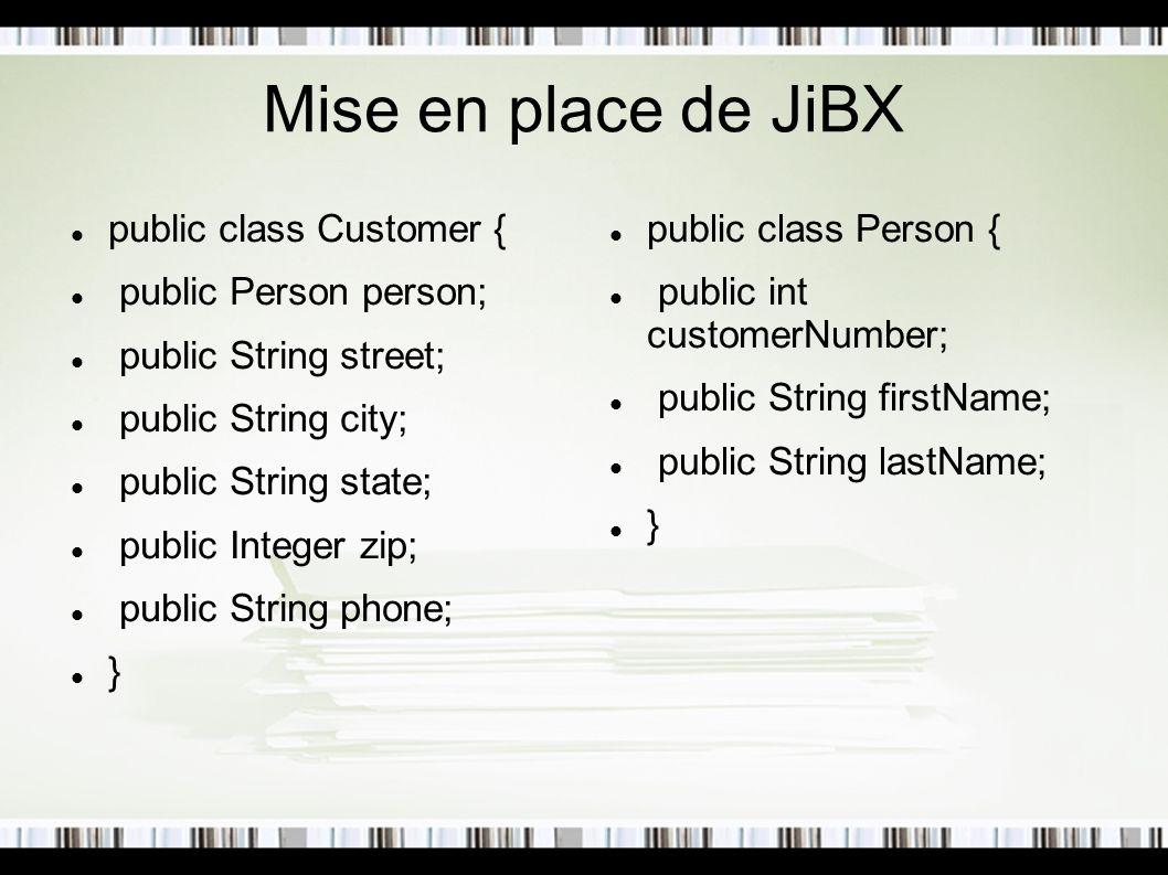 Mise en place de JiBX public class Customer { public Person person;
