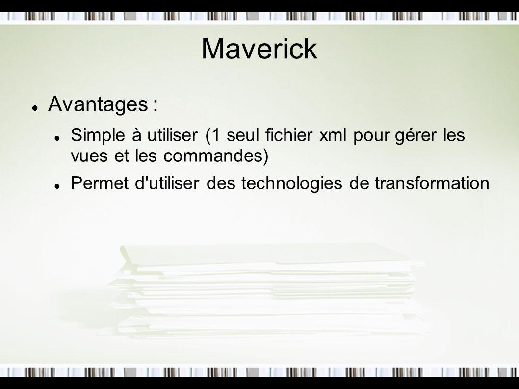 Maverick Avantages : Simple à utiliser (1 seul fichier xml pour gérer les vues et les commandes)