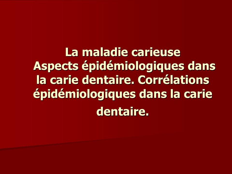 La maladie carieuse Aspects épidémiologiques dans la carie dentaire