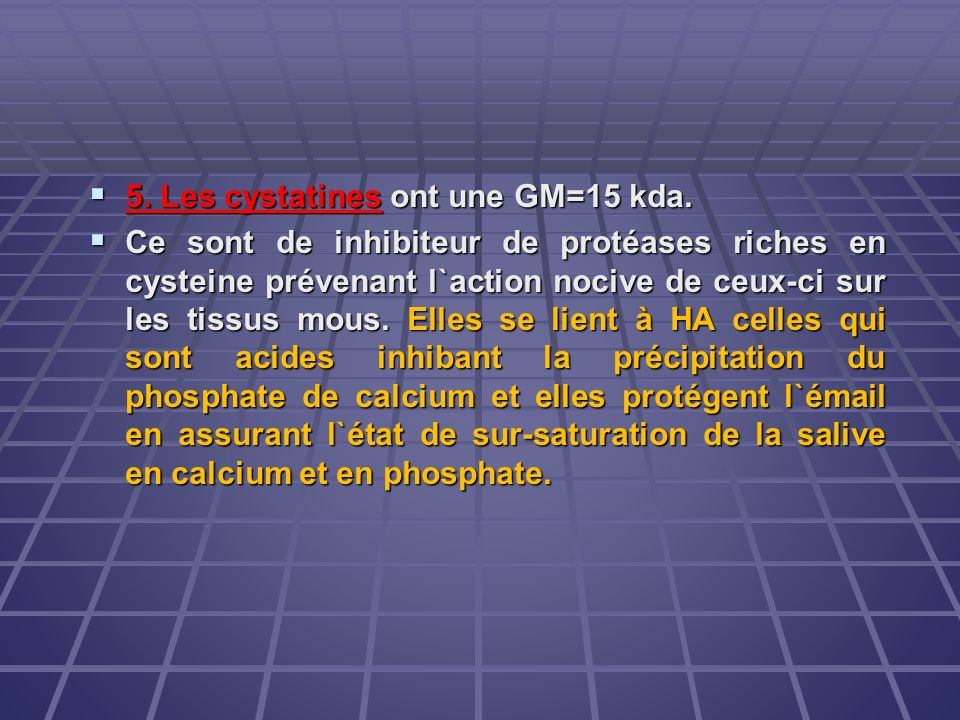 5. Les cystatines ont une GM=15 kda.