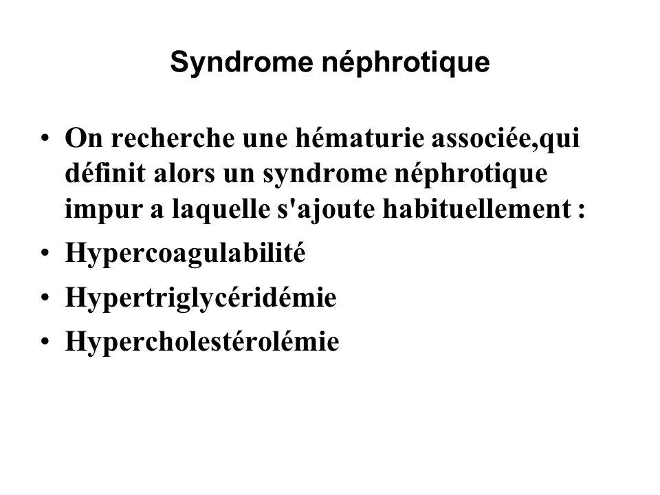 Syndrome néphrotique On recherche une hématurie associée,qui définit alors un syndrome néphrotique impur a laquelle s ajoute habituellement :