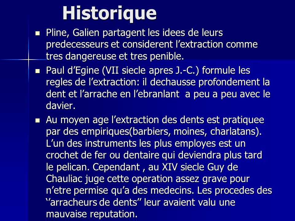 Historique Pline, Galien partagent les idees de leurs predecesseurs et considerent l'extraction comme tres dangereuse et tres penible.