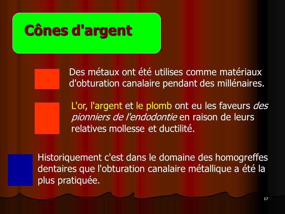 Cônes d argentDes métaux ont été utilises comme matériaux d obturation canalaire pendant des millénaires.