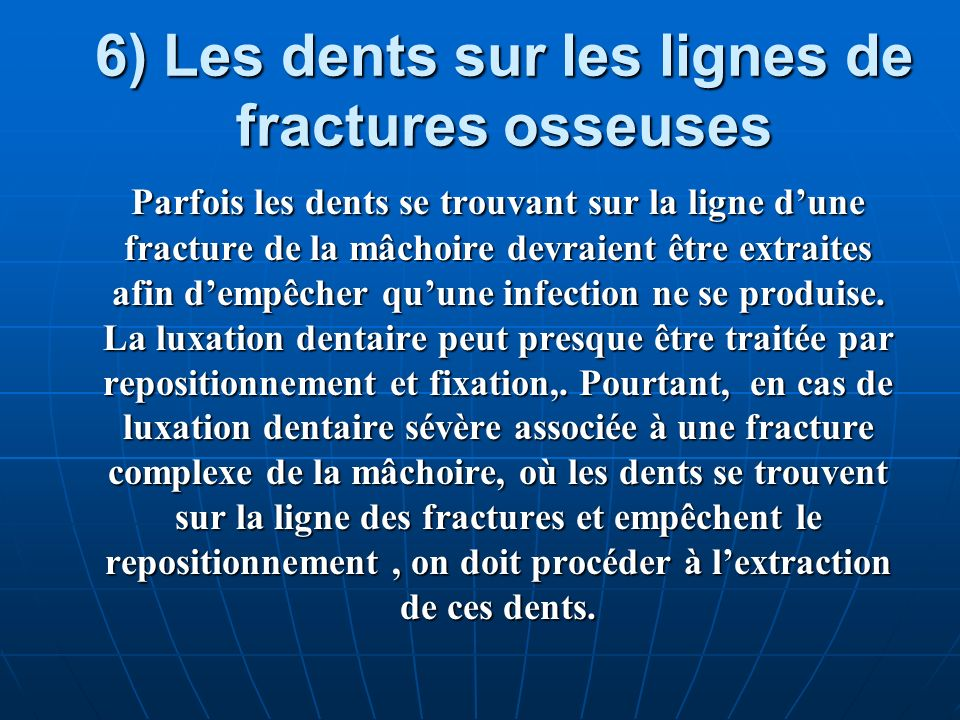 6) Les dents sur les lignes de fractures osseuses
