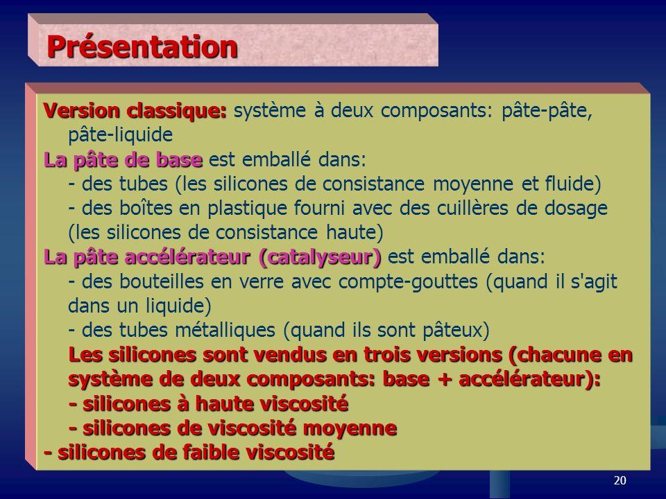 Présentation Version classique: système à deux composants: pâte-pâte, pâte-liquide.