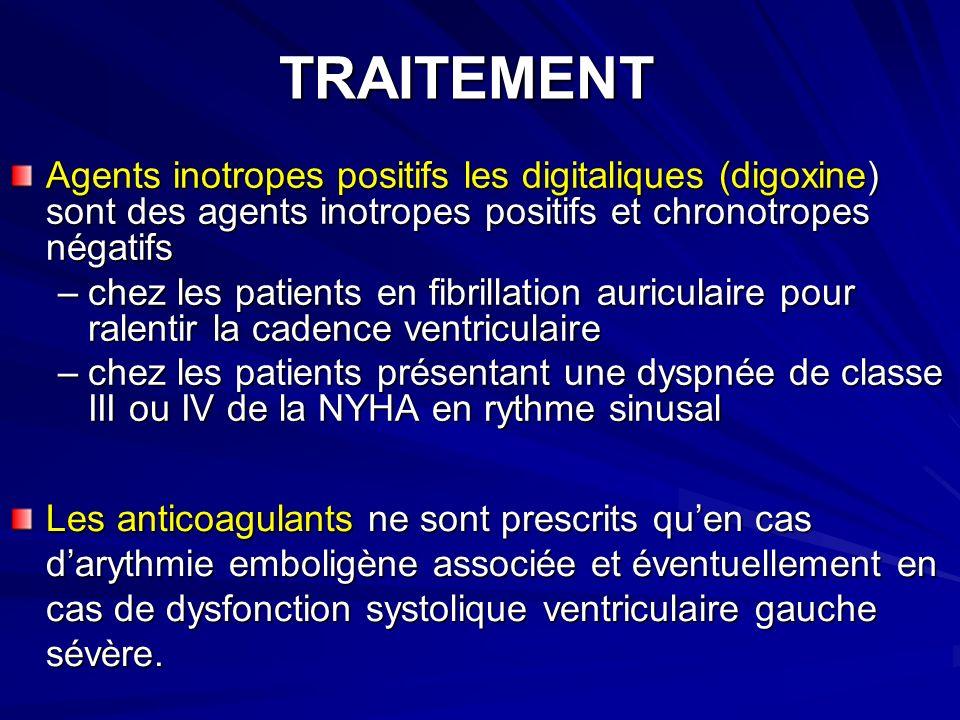 TRAITEMENT Agents inotropes positifs les digitaliques (digoxine) sont des agents inotropes positifs et chronotropes négatifs.