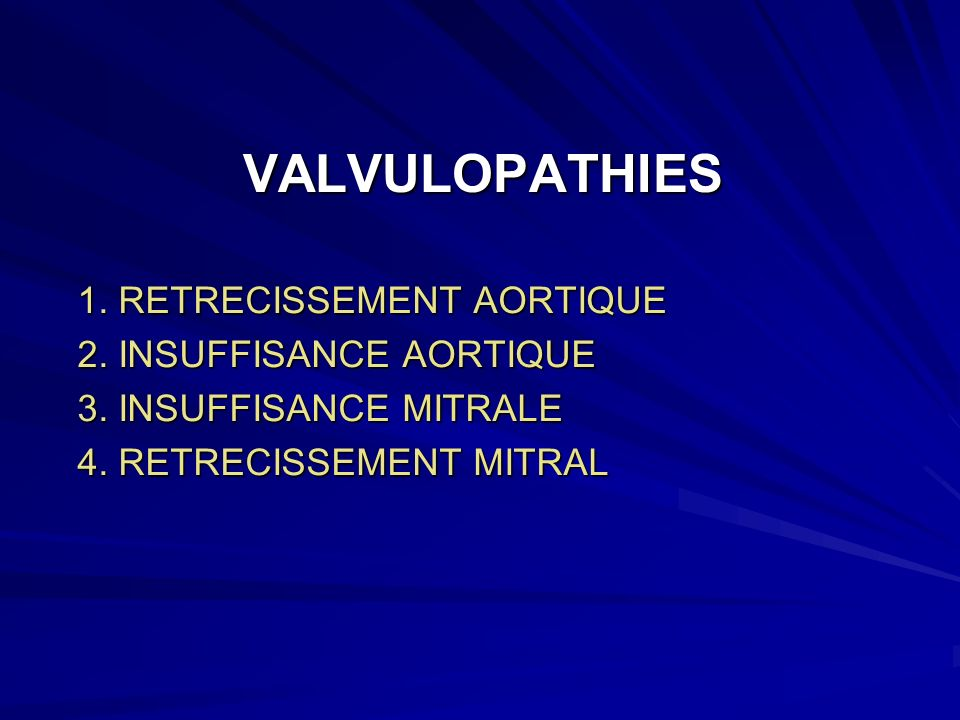 VALVULOPATHIES 1. RETRECISSEMENT AORTIQUE 2. INSUFFISANCE AORTIQUE
