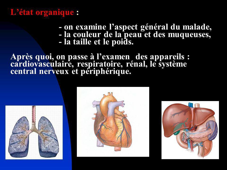L'état organique : - on examine l'aspect général du malade, - la couleur de la peau et des muqueuses, - la taille et le poids.