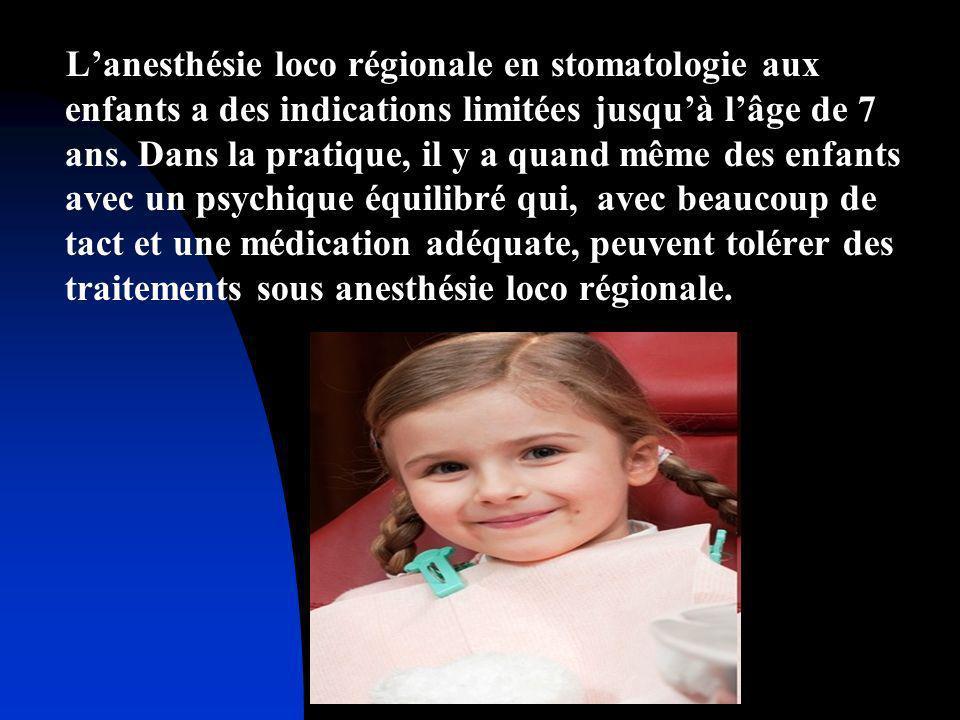 L'anesthésie loco régionale en stomatologie aux enfants a des indications limitées jusqu'à l'âge de 7 ans.