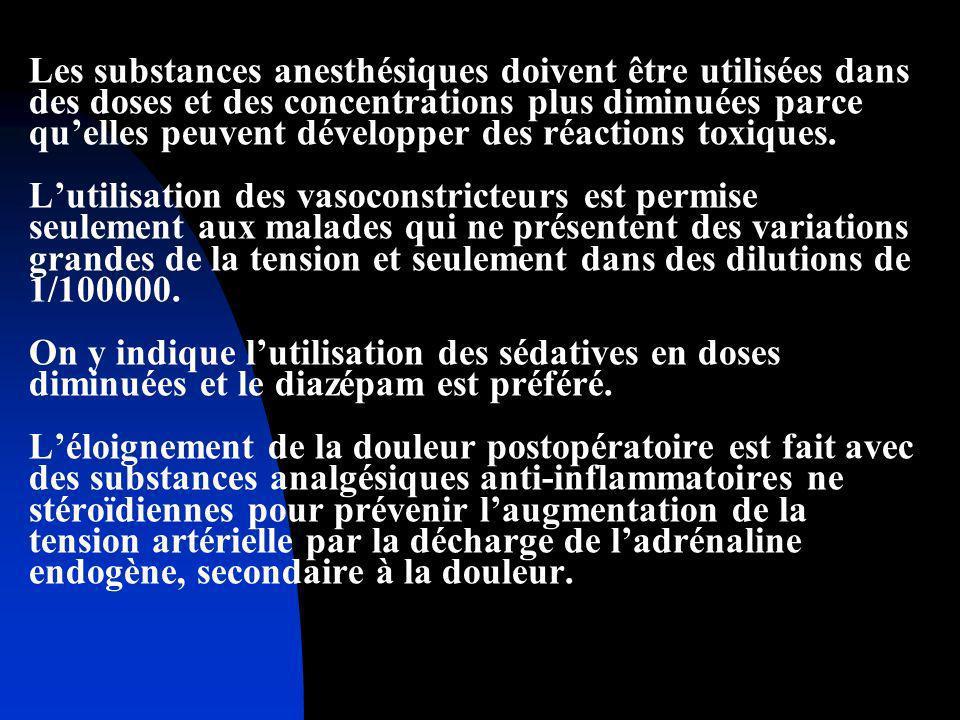 Les substances anesthésiques doivent être utilisées dans des doses et des concentrations plus diminuées parce qu'elles peuvent développer des réactions toxiques.