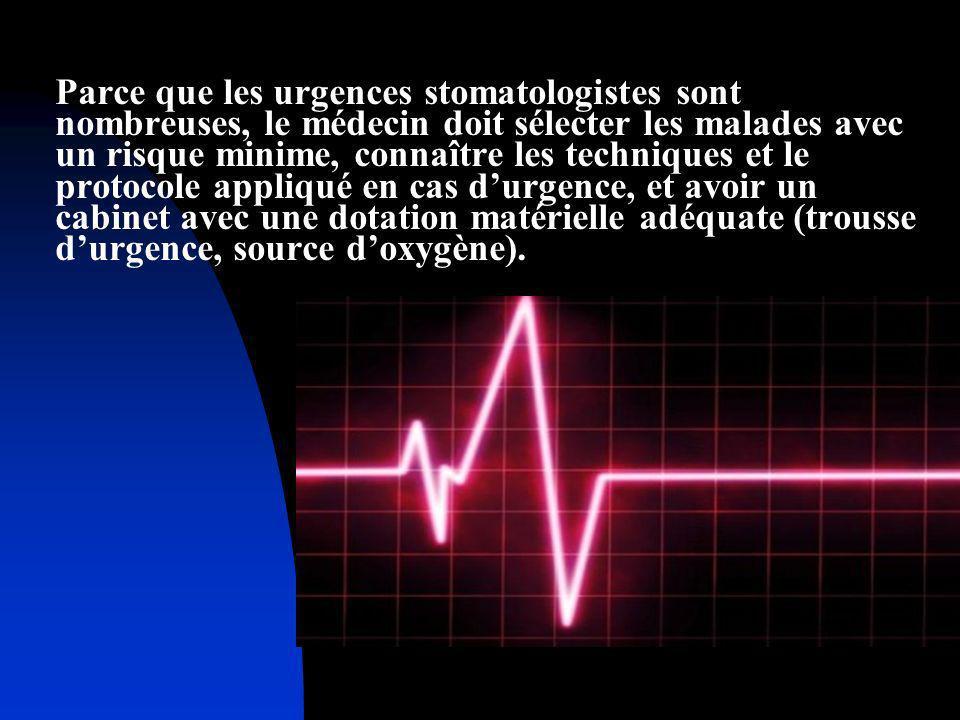 Parce que les urgences stomatologistes sont nombreuses, le médecin doit sélecter les malades avec un risque minime, connaître les techniques et le protocole appliqué en cas d'urgence, et avoir un cabinet avec une dotation matérielle adéquate (trousse d'urgence, source d'oxygène).