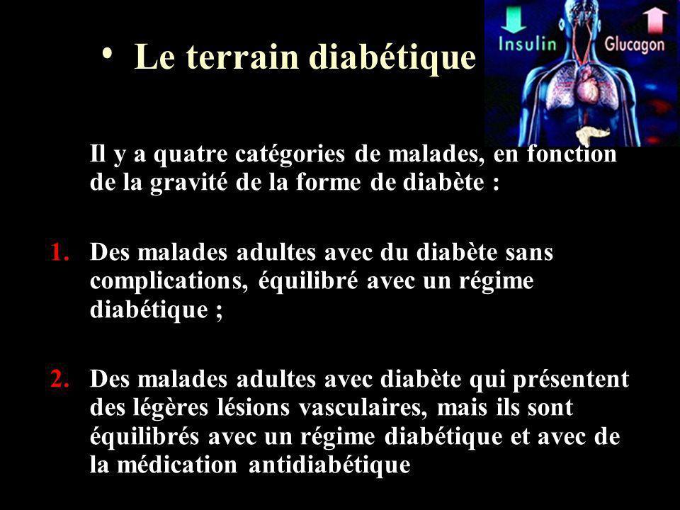 Le terrain diabétique Il y a quatre catégories de malades, en fonction de la gravité de la forme de diabète :