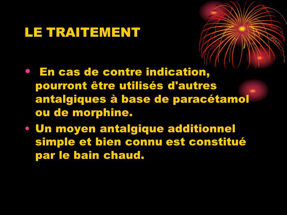 LE TRAITEMENT En cas de contre indication, pourront être utilisés d autres antalgiques à base de paracétamol ou de morphine.