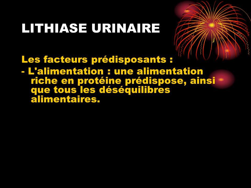 LITHIASE URINAIRE Les facteurs prédisposants :