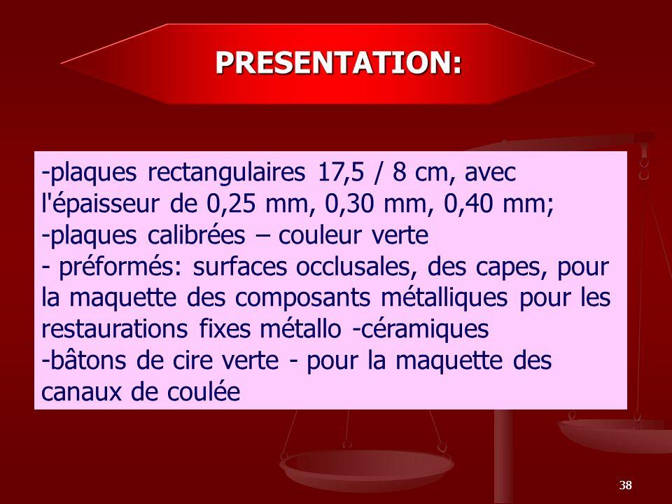 PRESENTATION: -plaques rectangulaires 17,5 / 8 cm, avec l épaisseur de 0,25 mm, 0,30 mm, 0,40 mm;