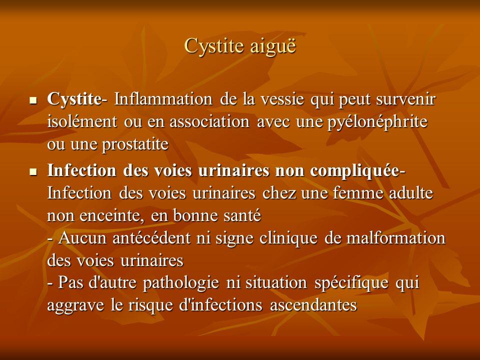 Cystite aiguë Cystite- Inflammation de la vessie qui peut survenir isolément ou en association avec une pyélonéphrite ou une prostatite.