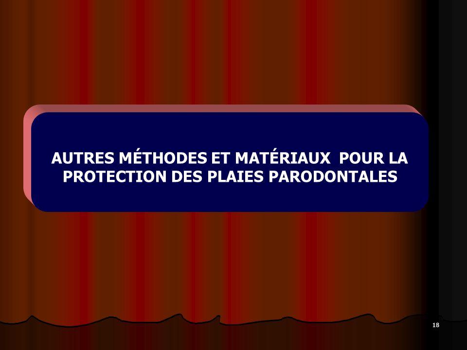 AUTRES MÉTHODES ET MATÉRIAUX POUR LA PROTECTION DES PLAIES PARODONTALES
