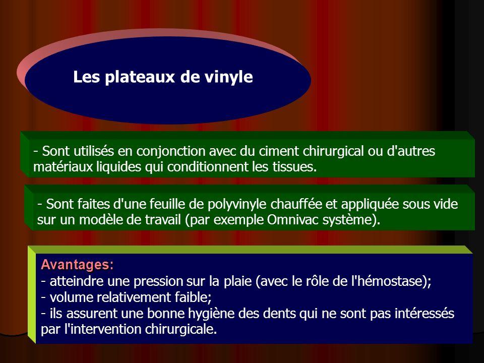 Les plateaux de vinyle - Sont utilisés en conjonction avec du ciment chirurgical ou d autres matériaux liquides qui conditionnent les tissues.
