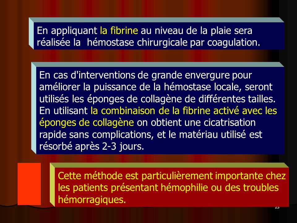 En appliquant la fibrine au niveau de la plaie sera réalisée la hémostase chirurgicale par coagulation.