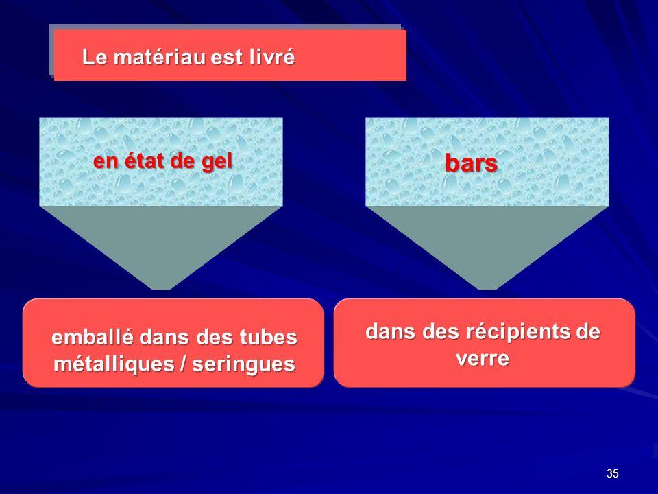bars Le matériau est livré en état de gel dans des récipients de verre