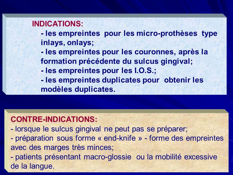 INDICATIONS: - les empreintes pour les micro-prothèses type inlays, onlays; - les empreintes pour les couronnes, après la formation précédente du sulcus gingival; - les empreintes pour les I.O.S.; - les empreintes duplicates pour obtenir les modèles duplicates.