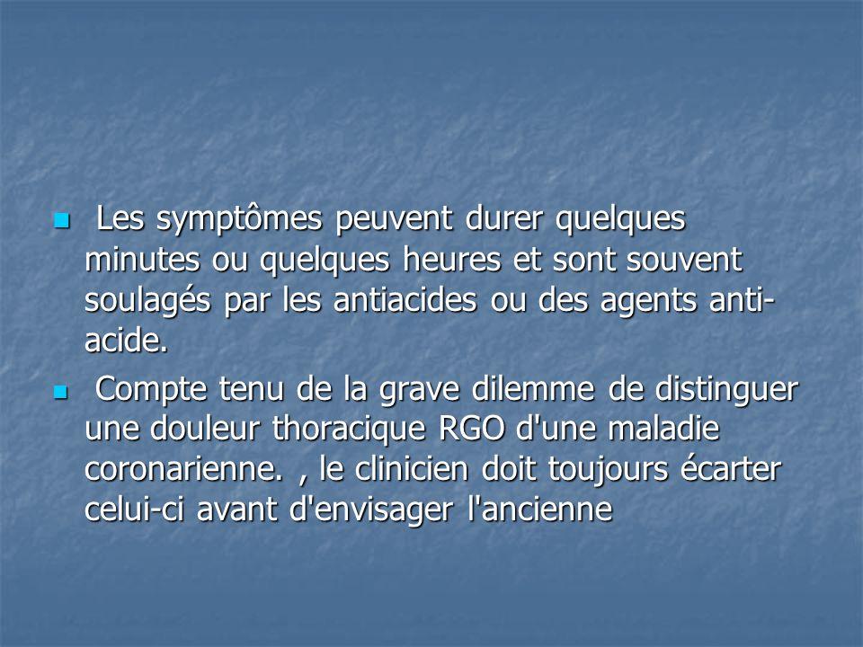 Les symptômes peuvent durer quelques minutes ou quelques heures et sont souvent soulagés par les antiacides ou des agents anti-acide.