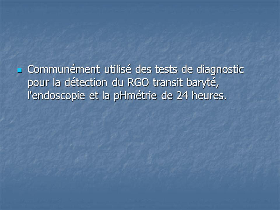 Communément utilisé des tests de diagnostic pour la détection du RGO transit baryté, l endoscopie et la pHmétrie de 24 heures.