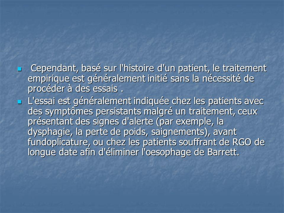 Cependant, basé sur l histoire d un patient, le traitement empirique est généralement initié sans la nécessité de procéder à des essais .