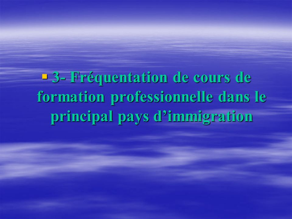 3- Fréquentation de cours de formation professionnelle dans le principal pays d'immigration