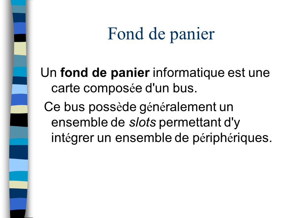Fond de panier Un fond de panier informatique est une carte composée d un bus.