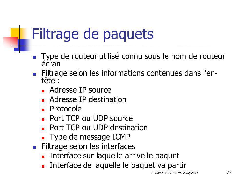 Filtrage de paquets Type de routeur utilisé connu sous le nom de routeur écran. Filtrage selon les informations contenues dans l'en-tête :